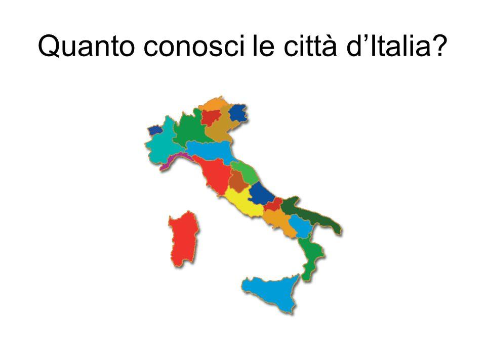 Quanto conosci le città dItalia?
