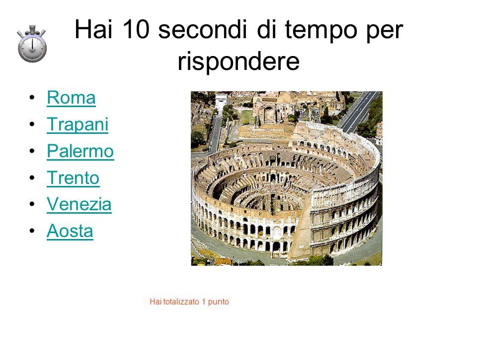 Hai 10 secondi di tempo per rispondere Roma Trapani Palermo Trento Venezia Aosta Hai totalizzato 1 punto