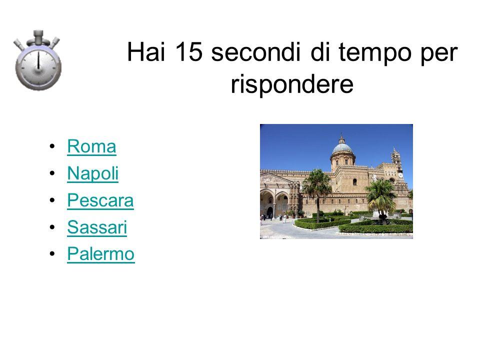 Hai 15 secondi di tempo per rispondere Roma Napoli Pescara Sassari Palermo