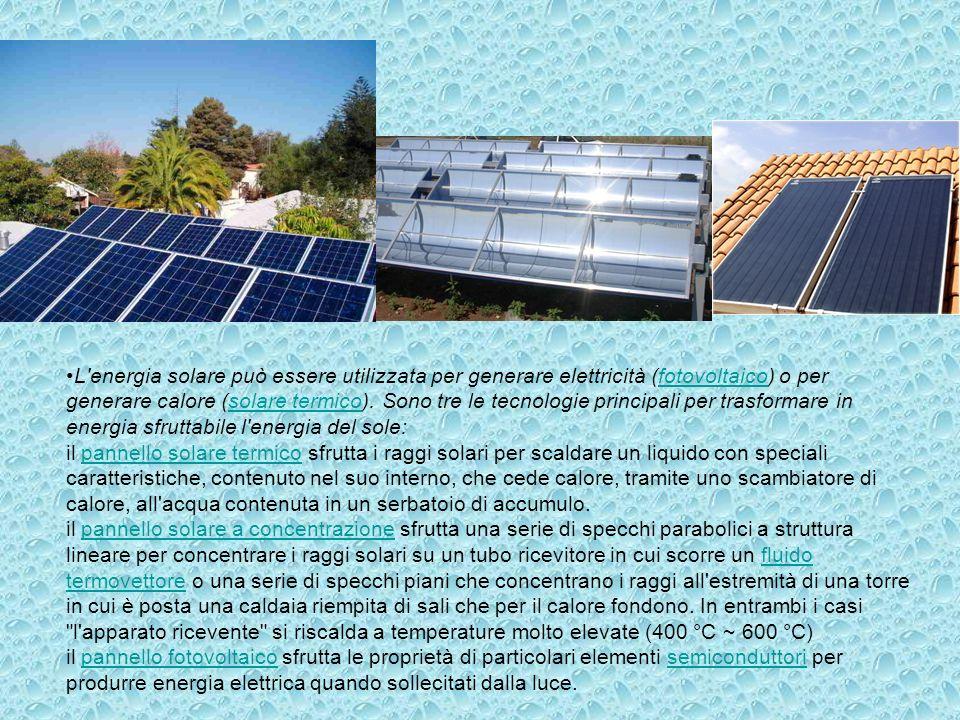 L'energia solare può essere utilizzata per generare elettricità (fotovoltaico) o per generare calore (solare termico). Sono tre le tecnologie principa