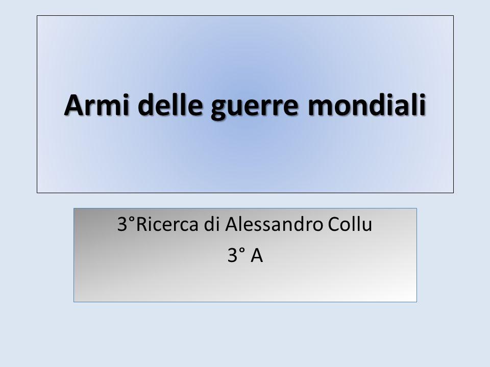 Armi delle guerre mondiali 3°Ricerca di Alessandro Collu 3° A