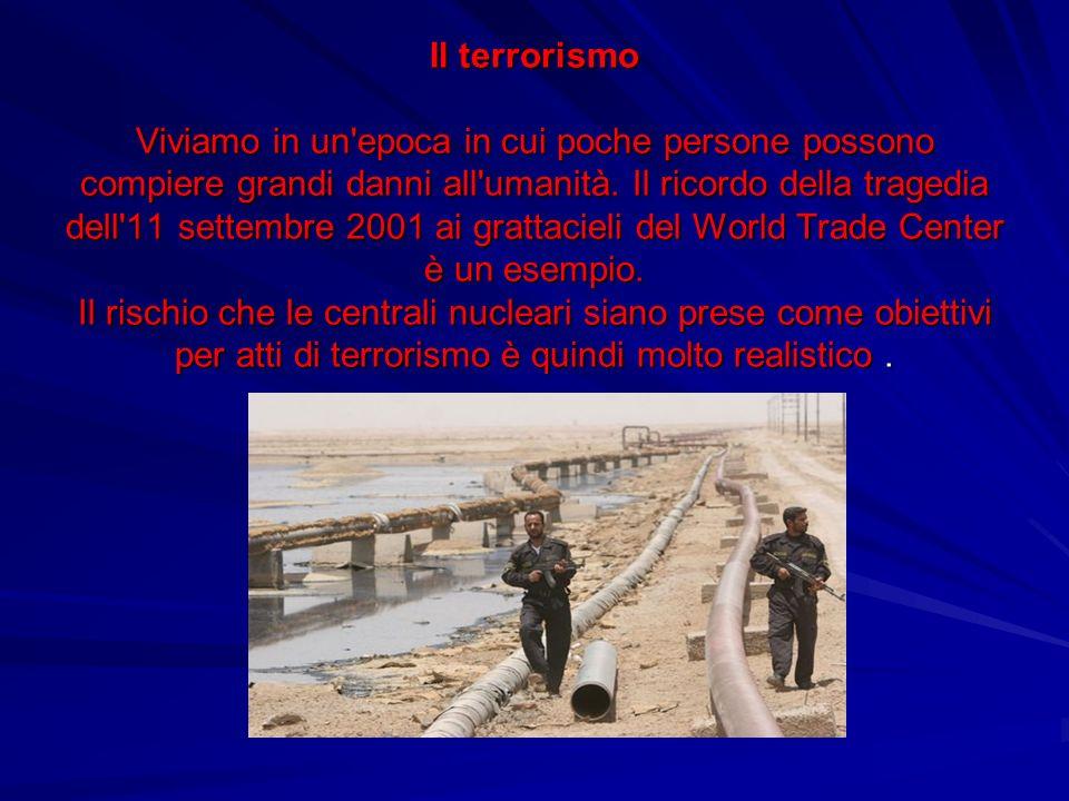 Il terrorismo Viviamo in un'epoca in cui poche persone possono compiere grandi danni all'umanità. Il ricordo della tragedia dell'11 settembre 2001 ai