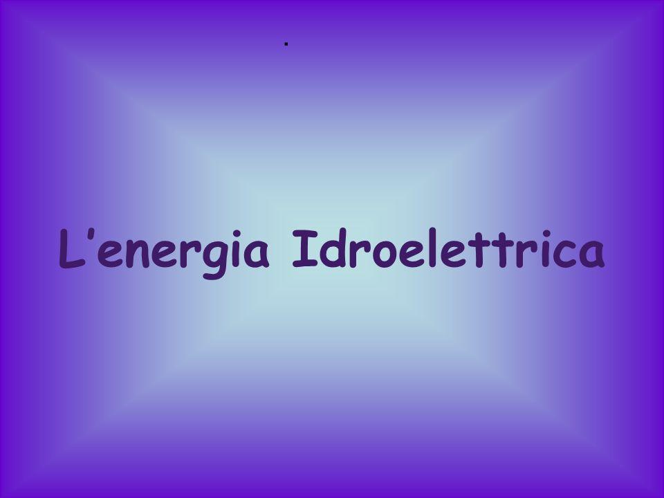 … LA NOSTRA RICERCA Energia idroelettrica Energia eolica