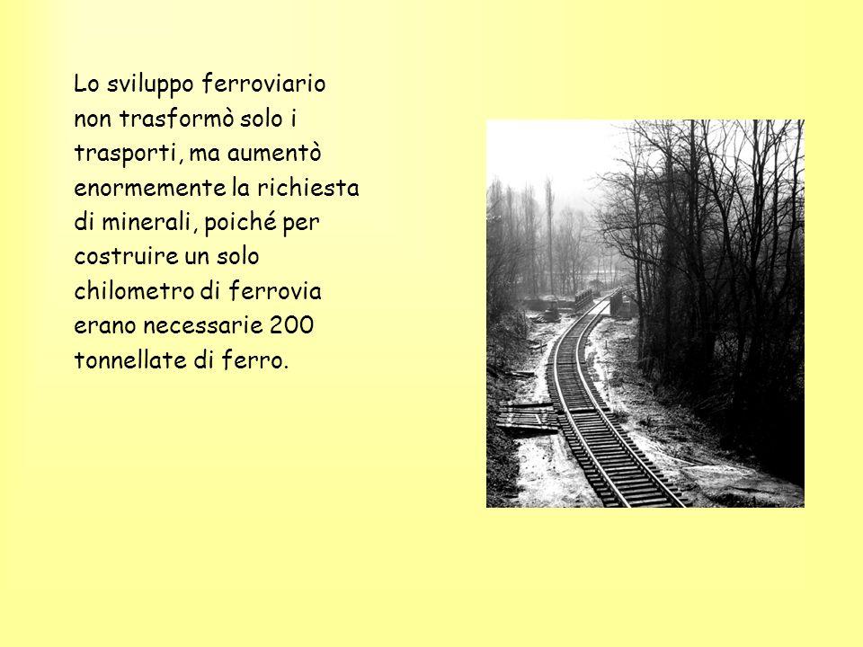 Lo sviluppo ferroviario non trasformò solo i trasporti, ma aumentò enormemente la richiesta di minerali, poiché per costruire un solo chilometro di fe