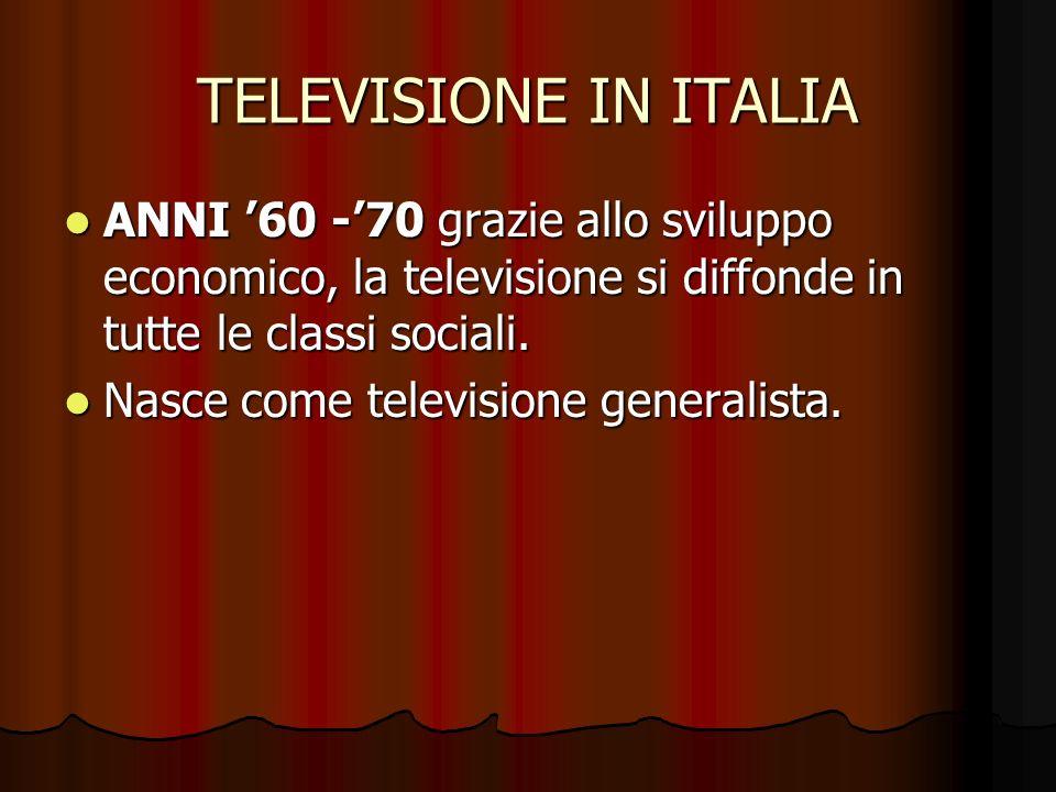 TELEVISIONE IN ITALIA ANNI 60 -70 grazie allo sviluppo economico, la televisione si diffonde in tutte le classi sociali. ANNI 60 -70 grazie allo svilu