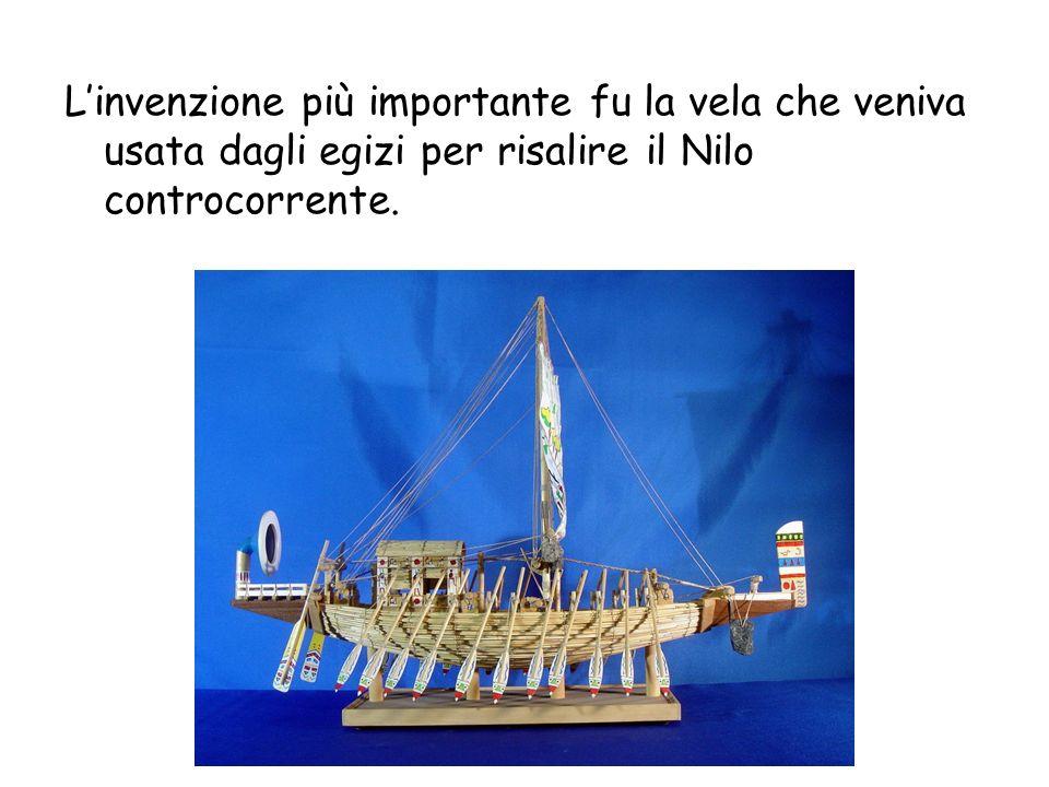 Linvenzione più importante fu la vela che veniva usata dagli egizi per risalire il Nilo controcorrente.