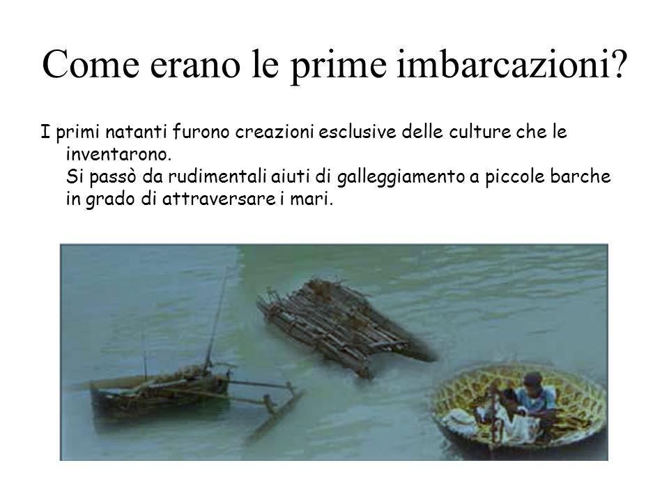 Come erano le prime imbarcazioni? I primi natanti furono creazioni esclusive delle culture che le inventarono. Si passò da rudimentali aiuti di galleg