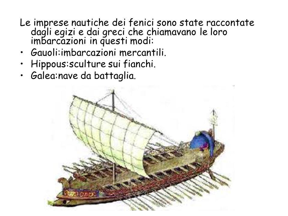 Le imprese nautiche dei fenici sono state raccontate dagli egizi e dai greci che chiamavano le loro imbarcazioni in questi modi: Gauoli:imbarcazioni m