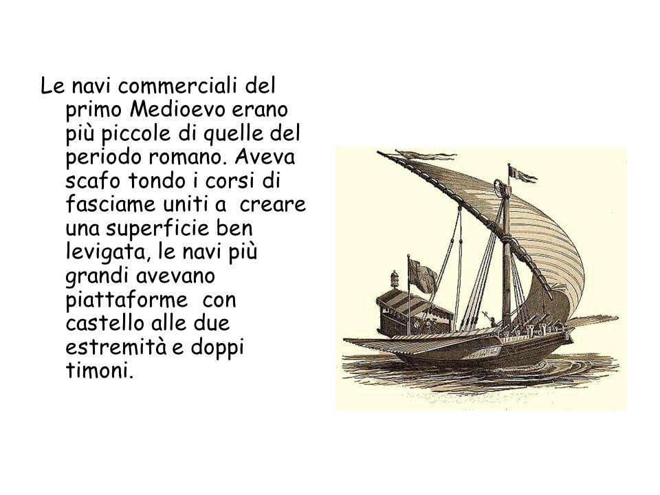 Le navi commerciali del primo Medioevo erano più piccole di quelle del periodo romano. Aveva scafo tondo i corsi di fasciame uniti a creare una superf