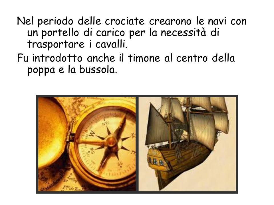 Nel periodo delle crociate crearono le navi con un portello di carico per la necessità di trasportare i cavalli. Fu introdotto anche il timone al cent