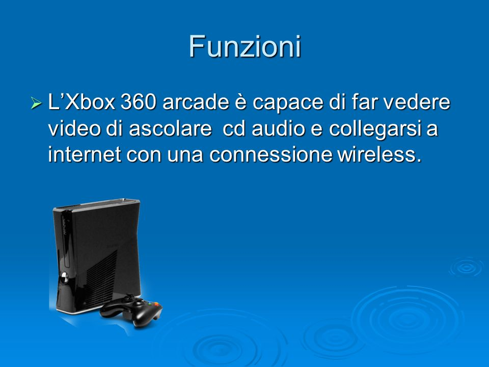 Funzioni LXbox 360 arcade è capace di far vedere video di ascolare cd audio e collegarsi a internet con una connessione wireless. LXbox 360 arcade è c