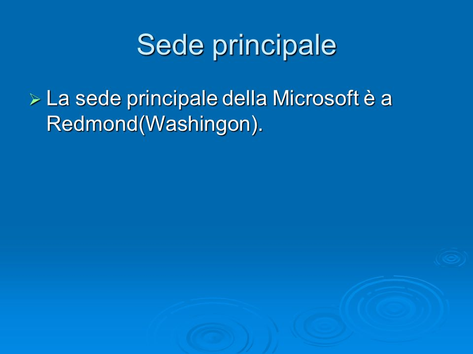 Sede principale La sede principale della Microsoft è a Redmond(Washingon).