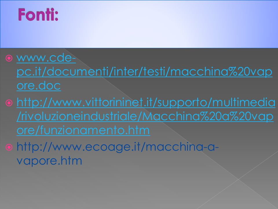 www.cde- pc.it/documenti/inter/testi/macchina%20vap ore.doc www.cde- pc.it/documenti/inter/testi/macchina%20vap ore.doc http://www.vittorininet.it/supporto/multimedia /rivoluzioneindustriale/Macchina%20a%20vap ore/funzionamento.htm http://www.vittorininet.it/supporto/multimedia /rivoluzioneindustriale/Macchina%20a%20vap ore/funzionamento.htm http://www.ecoage.it/macchina-a- vapore.htm
