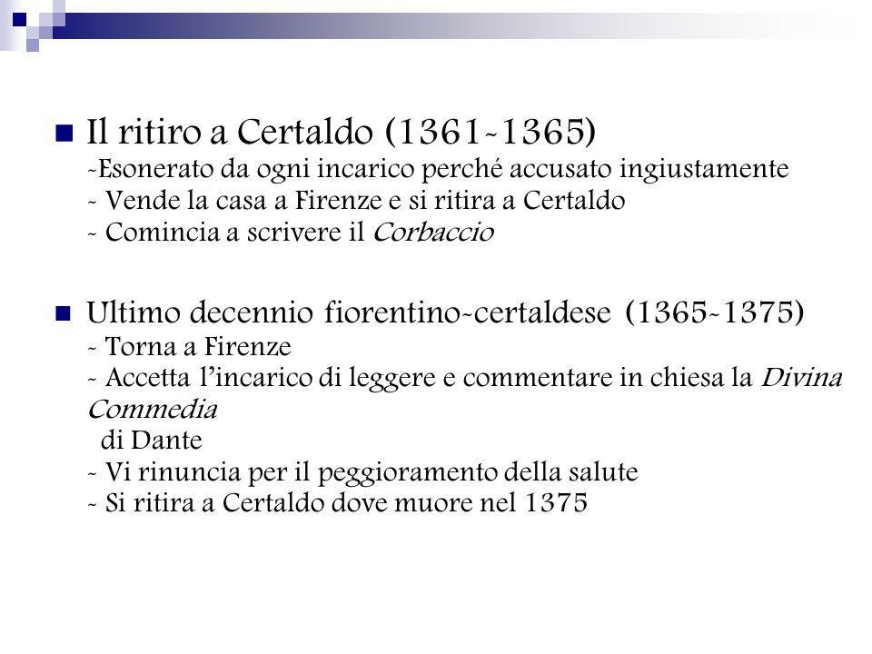 Il ritiro a Certaldo (1361-1365) -Esonerato da ogni incarico perché accusato ingiustamente - Vende la casa a Firenze e si ritira a Certaldo - Comincia