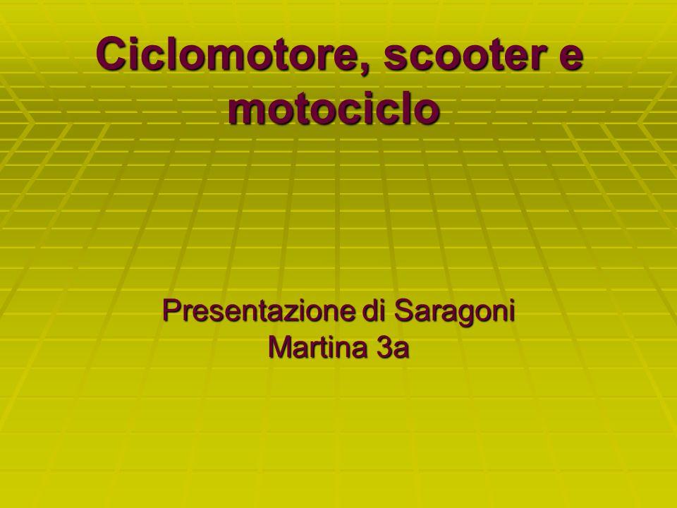 Ciclomotore, scooter e motociclo Ciclomotore, scooter e motociclo Presentazione di Saragoni Martina 3a