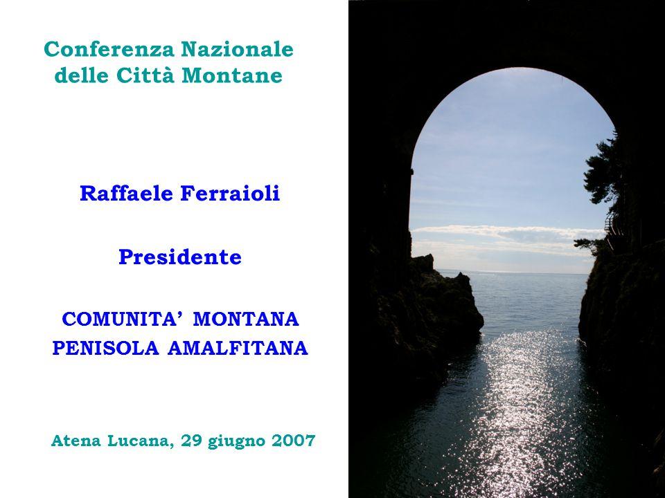 Conferenza Nazionale delle Città Montane Raffaele Ferraioli Presidente COMUNITA MONTANA PENISOLA AMALFITANA Atena Lucana, 29 giugno 2007