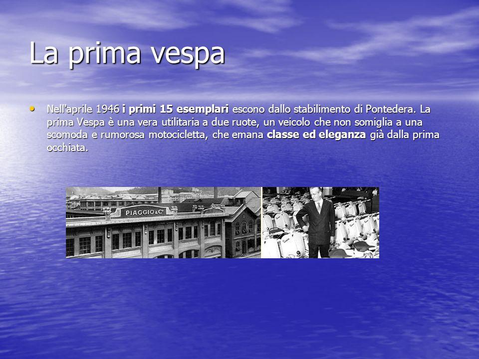 La prima vespa Nell aprile 1946 i primi 15 esemplari escono dallo stabilimento di Pontedera.