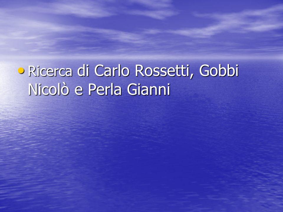 Ricerca di Carlo Rossetti, Gobbi Nicolò e Perla Gianni Ricerca di Carlo Rossetti, Gobbi Nicolò e Perla Gianni