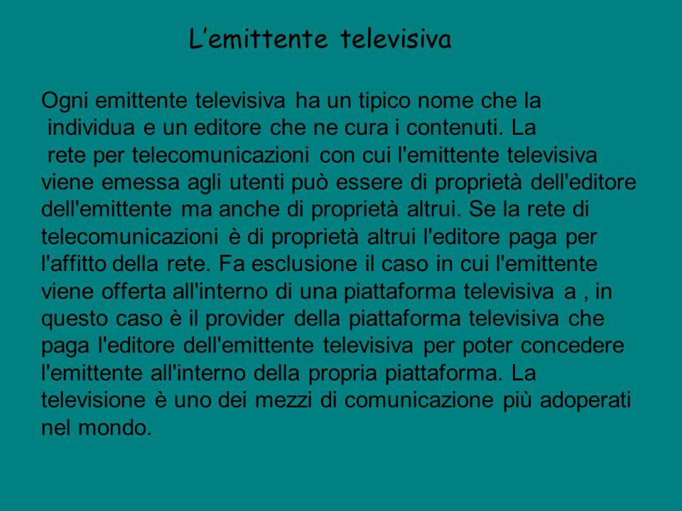 Vari tipi di televisione La televisione viene emessa agli utenti attraverso reti per telecomunicazioni che possono adoperare criteri di trasmissione diversi in diversi tratti della rete.