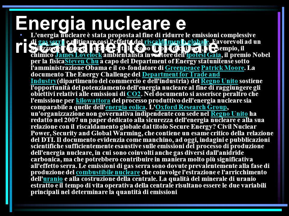 Energia nucleare e riscaldamento globale L energia nucleare è stata proposta al fine di ridurre le emissioni complessive di gas serra e mitigare così l effetto del riscaldamento globale.