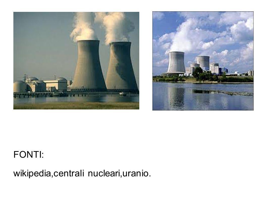 FONTI: wikipedia,centrali nucleari,uranio.