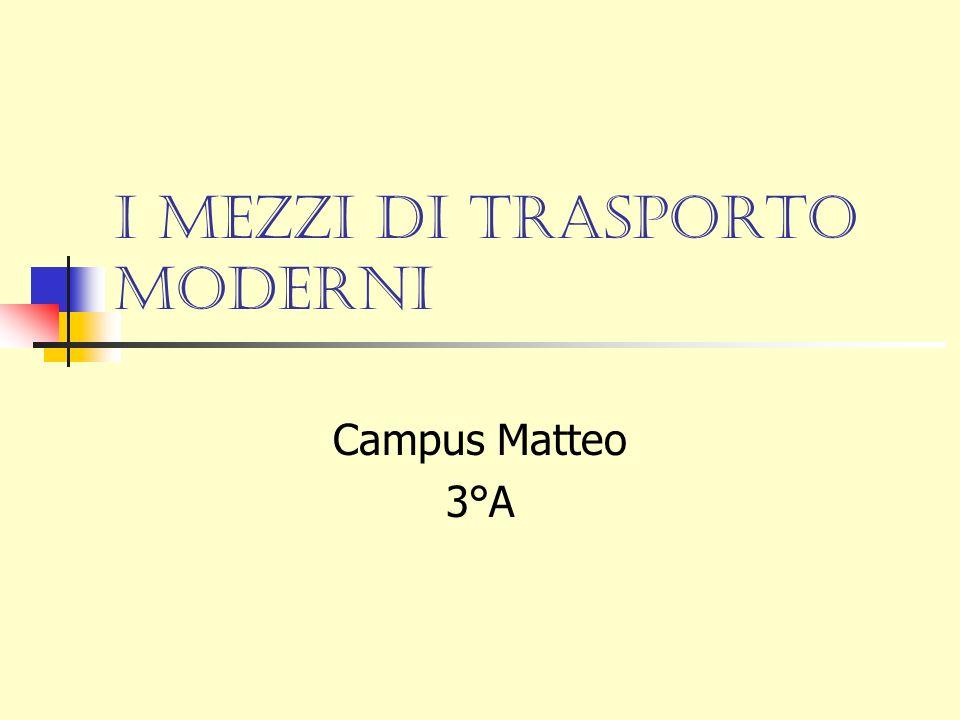 I mezzi di trasporto moderni Campus Matteo 3°A