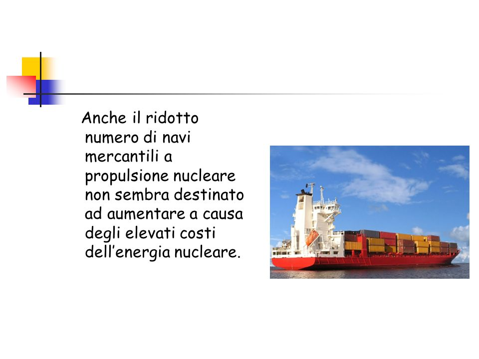 Anche il ridotto numero di navi mercantili a propulsione nucleare non sembra destinato ad aumentare a causa degli elevati costi dellenergia nucleare.