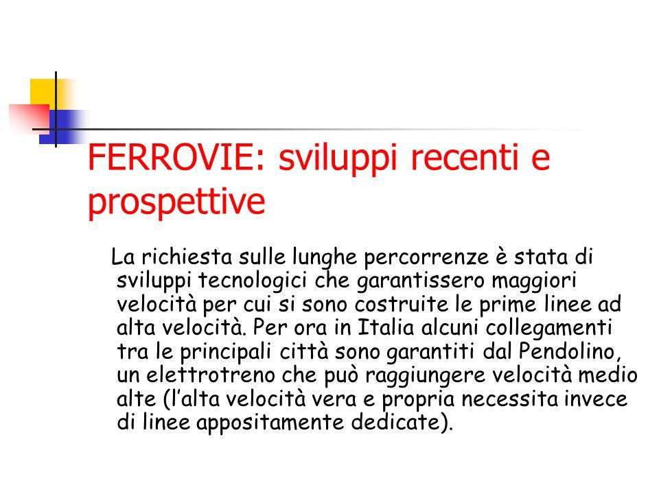 FERROVIE: sviluppi recenti e prospettive La richiesta sulle lunghe percorrenze è stata di sviluppi tecnologici che garantissero maggiori velocità per