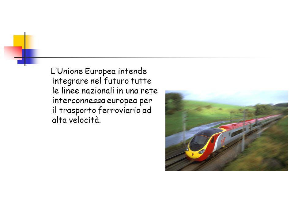 LUnione Europea intende integrare nel futuro tutte le linee nazionali in una rete interconnessa europea per il trasporto ferroviario ad alta velocità.