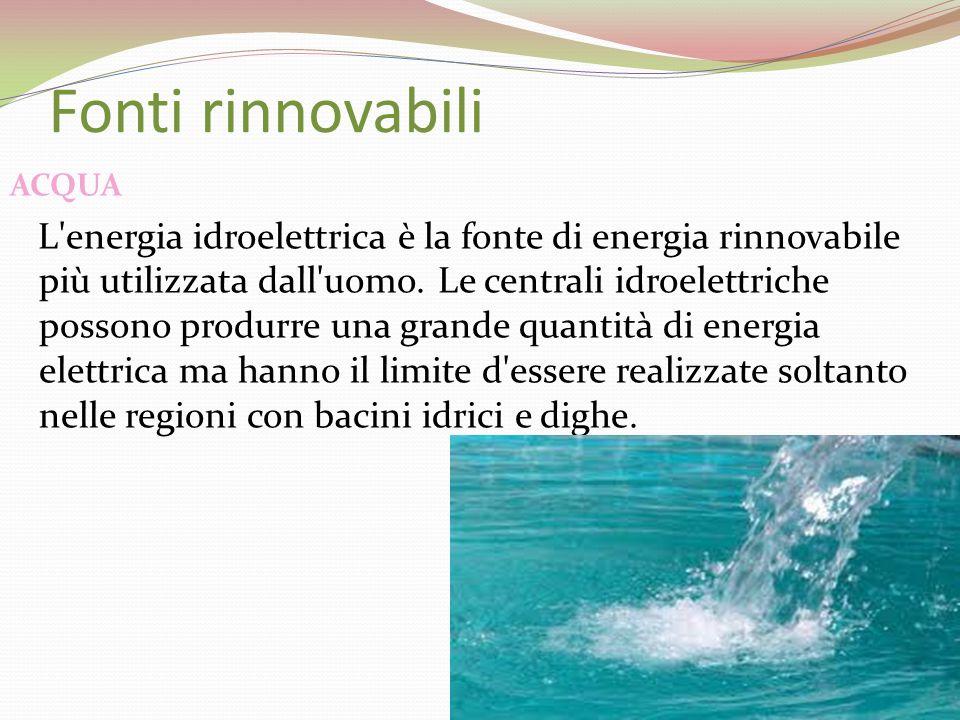 Fonti rinnovabili ACQUA L'energia idroelettrica è la fonte di energia rinnovabile più utilizzata dall'uomo. Le centrali idroelettriche possono produrr