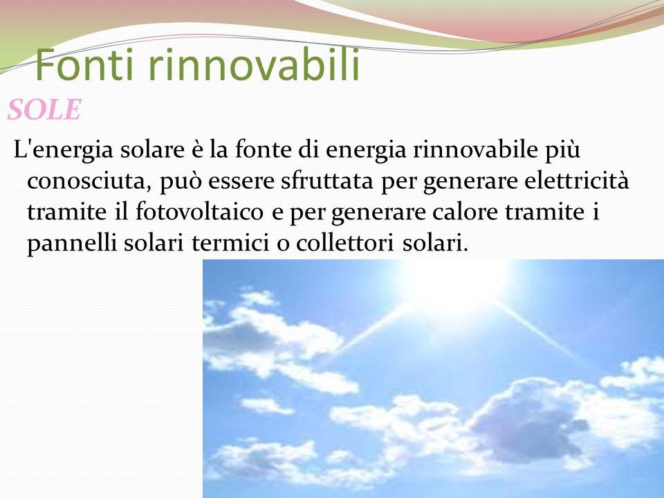 Fonti rinnovabili SOLE L'energia solare è la fonte di energia rinnovabile più conosciuta, può essere sfruttata per generare elettricità tramite il fot