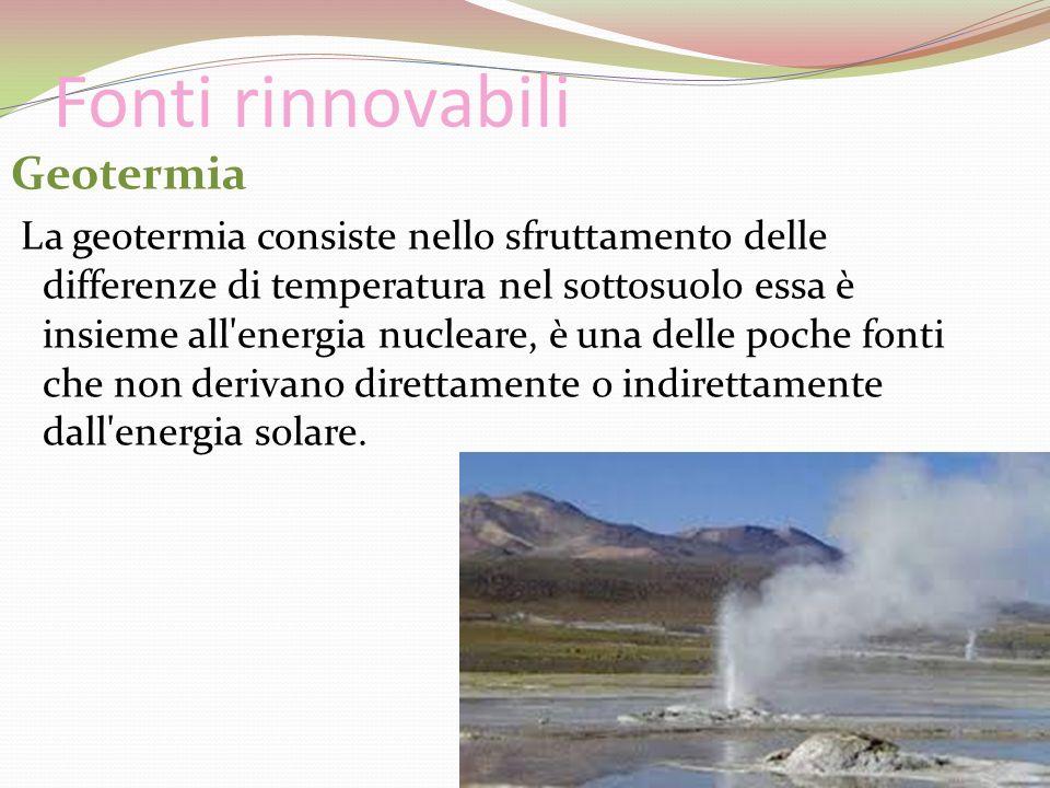 Fonti rinnovabili Geotermia La geotermia consiste nello sfruttamento delle differenze di temperatura nel sottosuolo essa è insieme all'energia nuclear