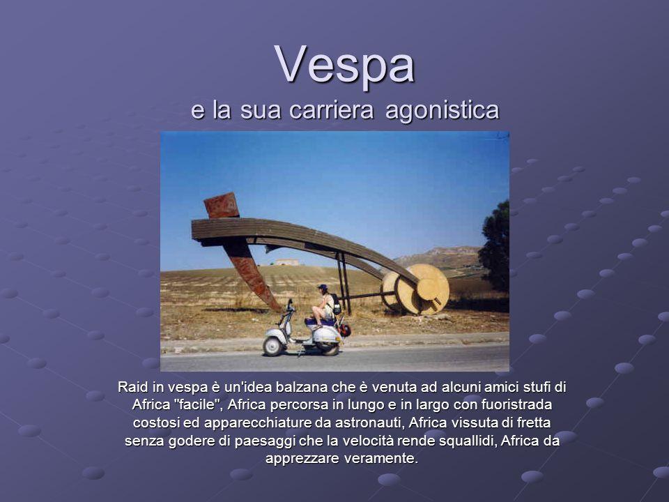 Vespa e la sua carriera agonistica Raid in vespa è un'idea balzana che è venuta ad alcuni amici stufi di Africa