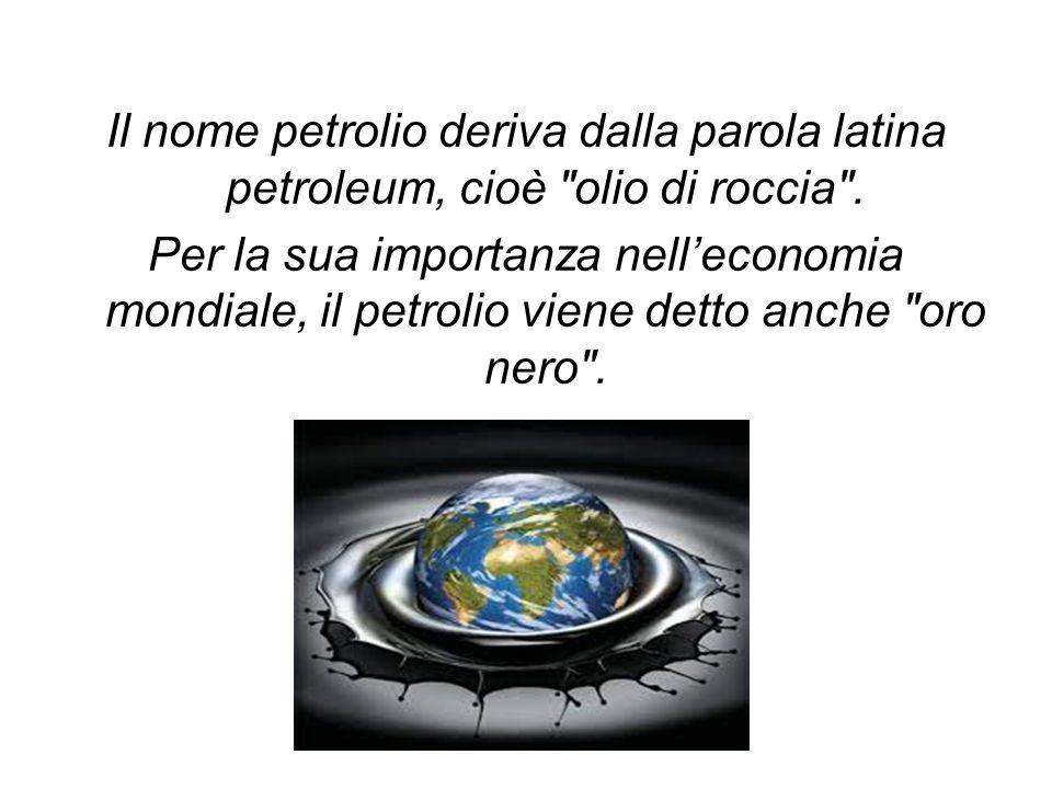 Il nome petrolio deriva dalla parola latina petroleum, cioè