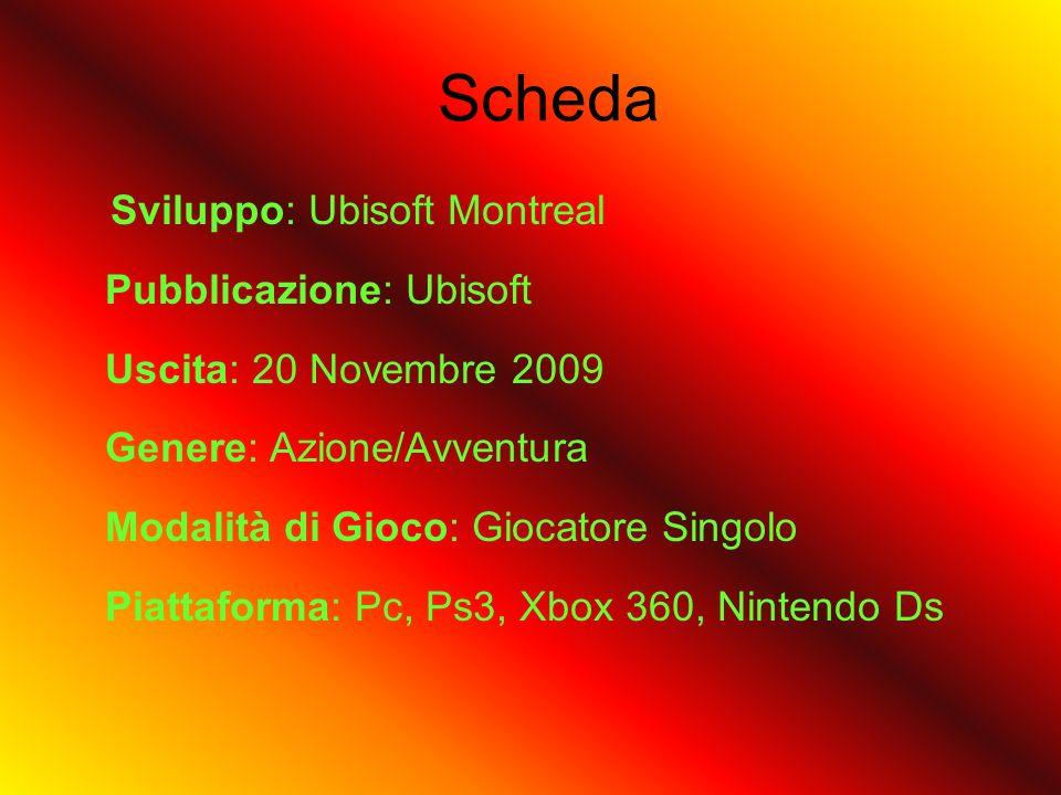 Scheda Sviluppo: Ubisoft Montreal Pubblicazione: Ubisoft Uscita: 20 Novembre 2009 Genere: Azione/Avventura Modalità di Gioco: Giocatore Singolo Piattaforma: Pc, Ps3, Xbox 360, Nintendo Ds