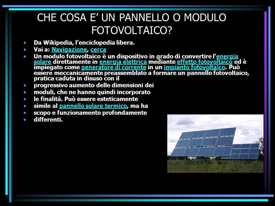 CHE COSA E UN PANNELLO O MODULO FOTOVOLTAICO.Da Wikipedia, l enciclopedia libera.
