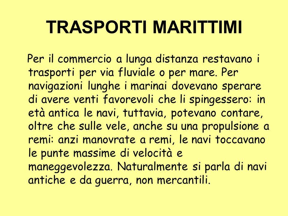 TRASPORTI MARITTIMI Per il commercio a lunga distanza restavano i trasporti per via fluviale o per mare. Per navigazioni lunghe i marinai dovevano spe