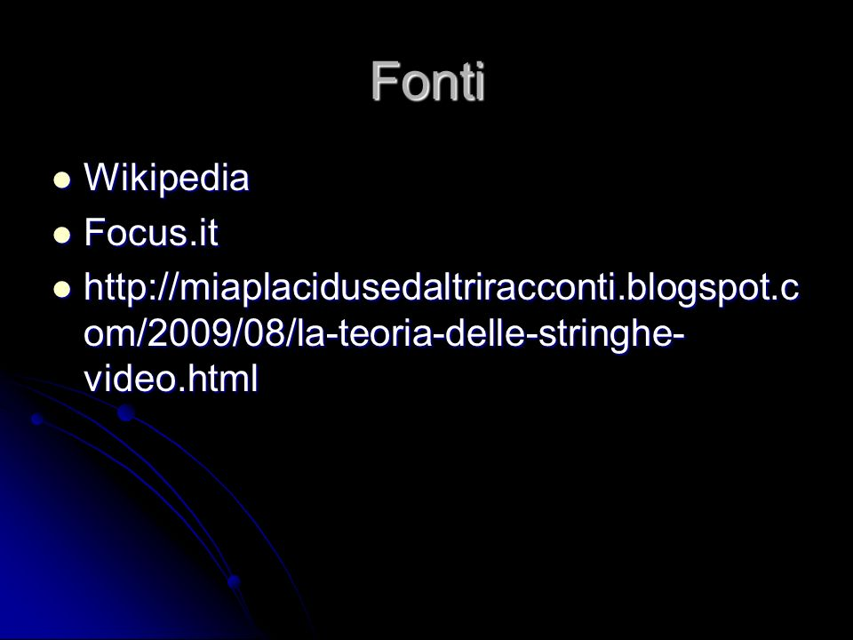 Fonti Wikipedia Wikipedia Focus.it Focus.it   om/2009/08/la-teoria-delle-stringhe- video.html   om/2009/08/la-teoria-delle-stringhe- video.html