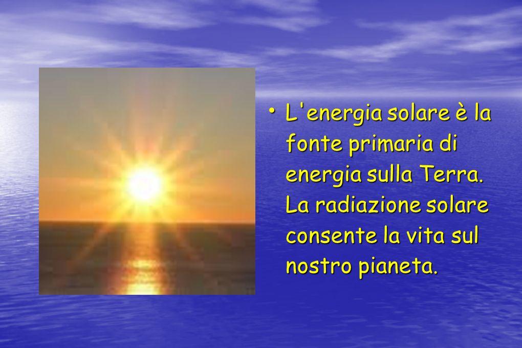 L'energia solare è la fonte primaria di energia sulla Terra. La radiazione solare consente la vita sul nostro pianeta. L'energia solare è la fonte pri