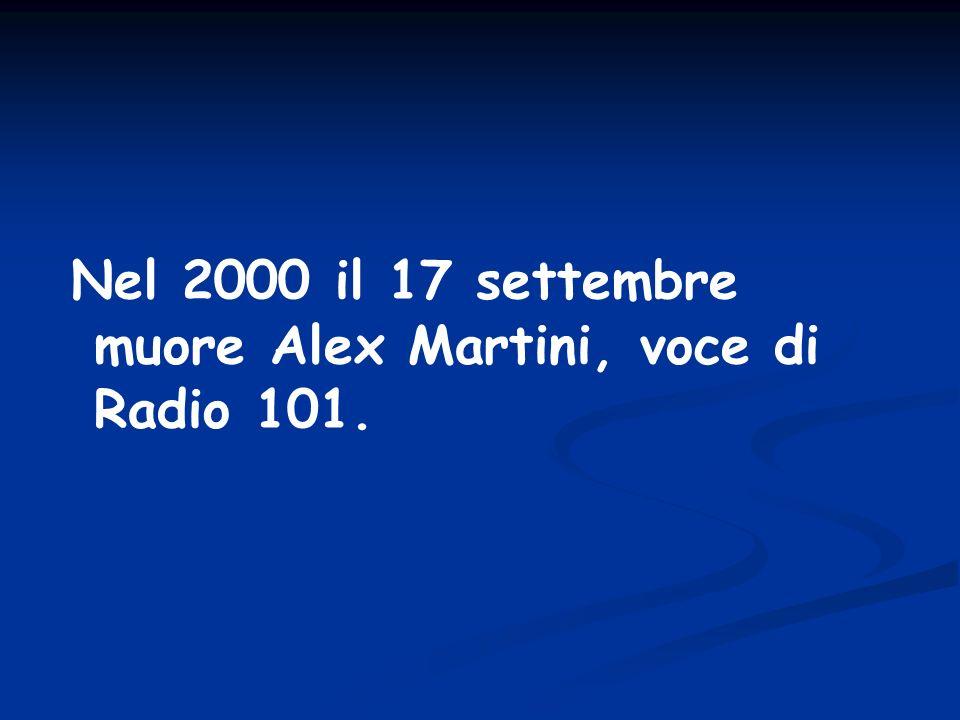 Nel 2000 il 17 settembre muore Alex Martini, voce di Radio 101.
