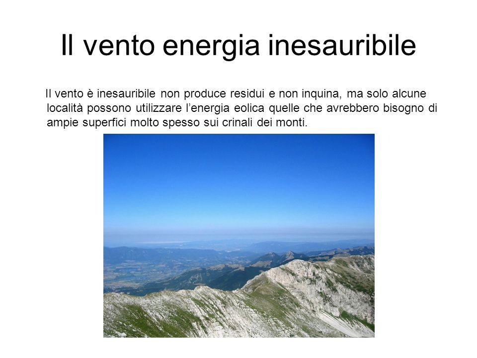 Il vento energia inesauribile Il vento è inesauribile non produce residui e non inquina, ma solo alcune località possono utilizzare lenergia eolica qu