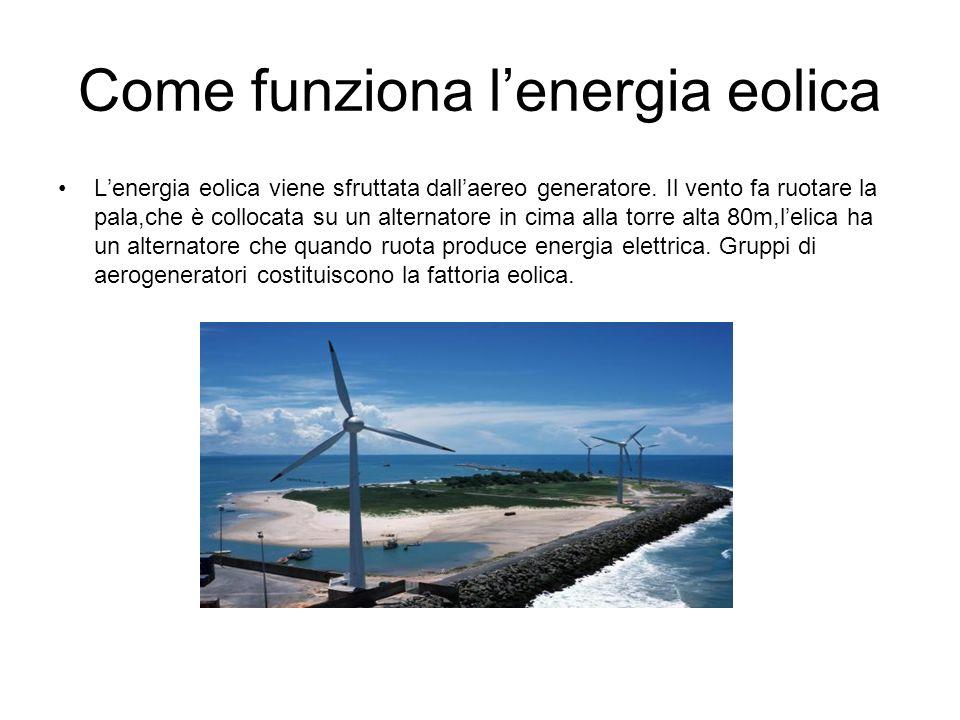 Come funziona lenergia eolica Lenergia eolica viene sfruttata dallaereo generatore. Il vento fa ruotare la pala,che è collocata su un alternatore in c