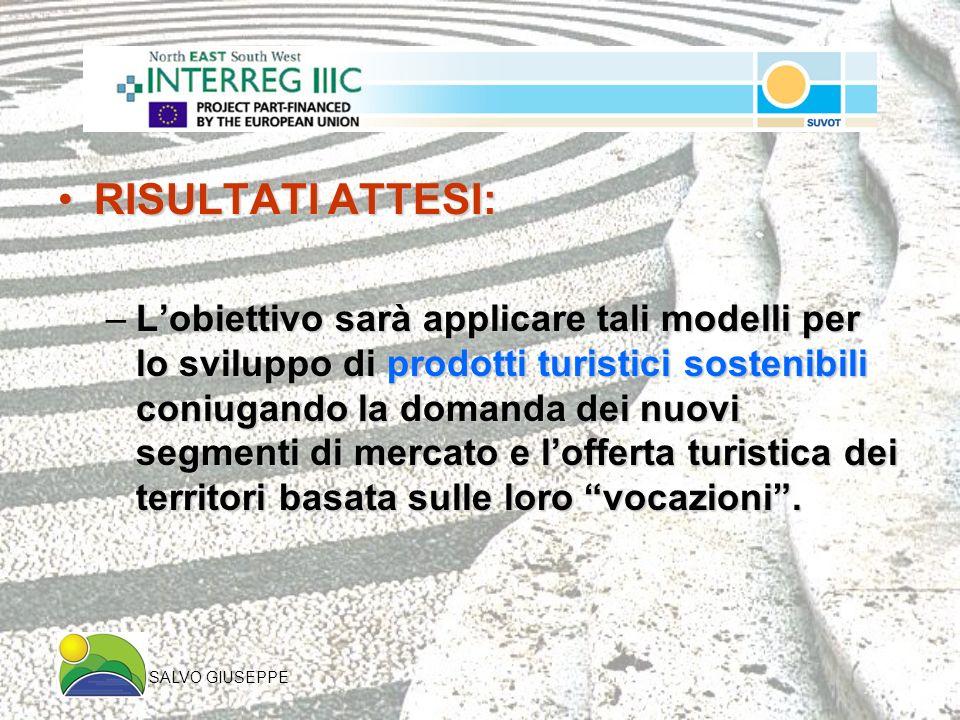 RISULTATI ATTESI:RISULTATI ATTESI: –Lobiettivo sarà applicare tali modelli per lo sviluppo di prodotti turistici sostenibili coniugando la domanda dei nuovi segmenti di mercato e lofferta turistica dei territori basata sulle loro vocazioni.