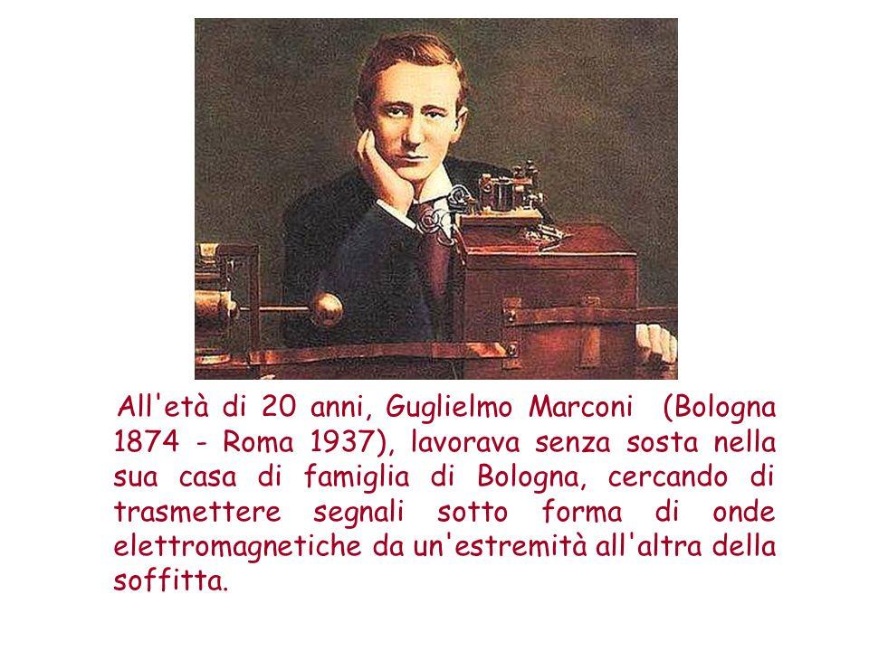 All'età di 20 anni, Guglielmo Marconi (Bologna 1874 - Roma 1937), lavorava senza sosta nella sua casa di famiglia di Bologna, cercando di trasmettere