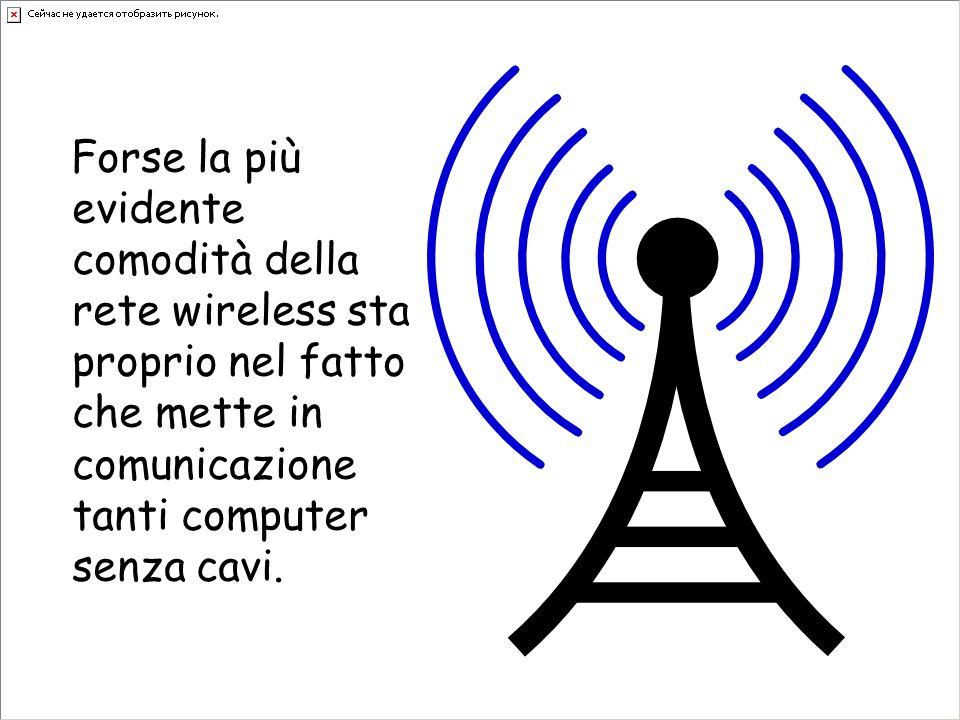 Forse la più evidente comodità della rete wireless sta proprio nel fatto che mette in comunicazione tanti computer senza cavi.