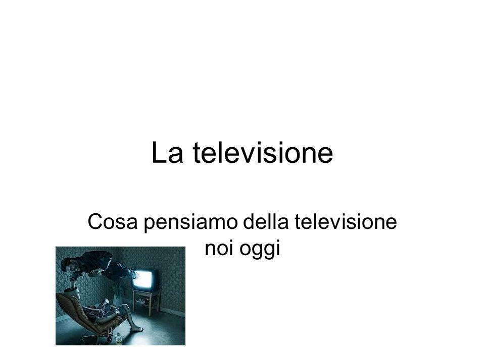 La televisione Cosa pensiamo della televisione noi oggi