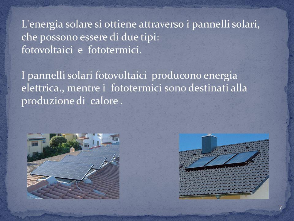 E l'energia prodotta sfruttando direttamente l'energia irraggiata dal Sole verso la Terra. L'energia solare può essere usata per diversi scopi: per ge
