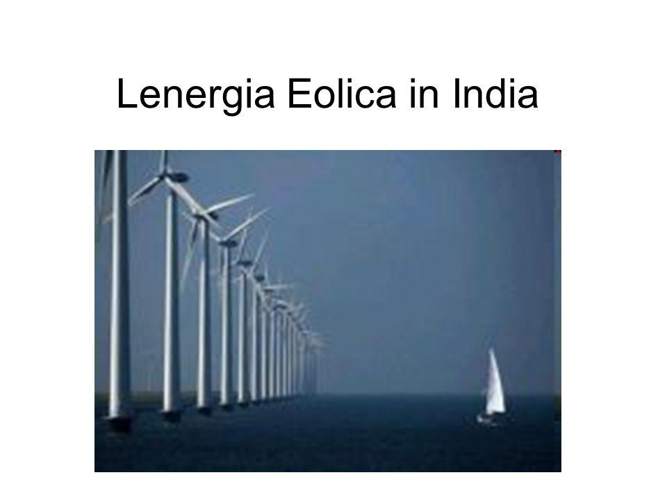 Grazie ai numerosi incentivi governativi, che risalgono sin alla metà degli anni ottanta, e ai recenti investimenti del settore privato, lIndia è oggi il quinto produttore mondiale di energia eolica