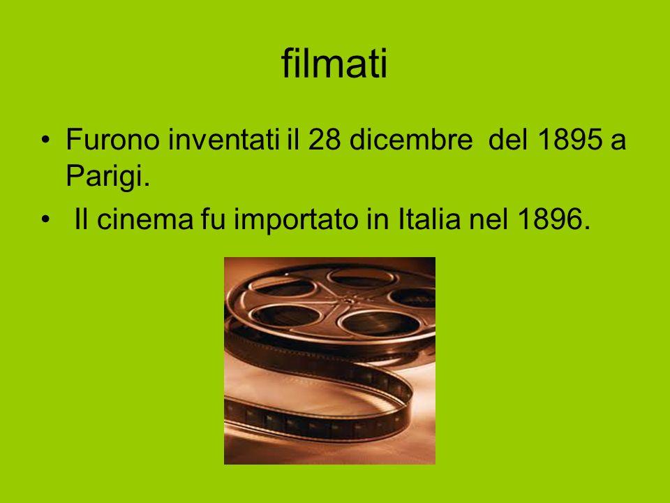 filmati Furono inventati il 28 dicembre del 1895 a Parigi. Il cinema fu importato in Italia nel 1896..
