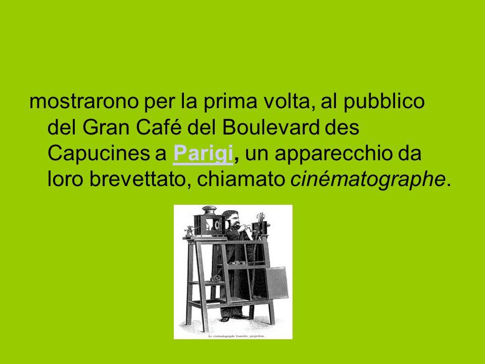 mostrarono per la prima volta, al pubblico del Gran Café del Boulevard des Capucines a Parigi, un apparecchio da loro brevettato, chiamato cinématogra